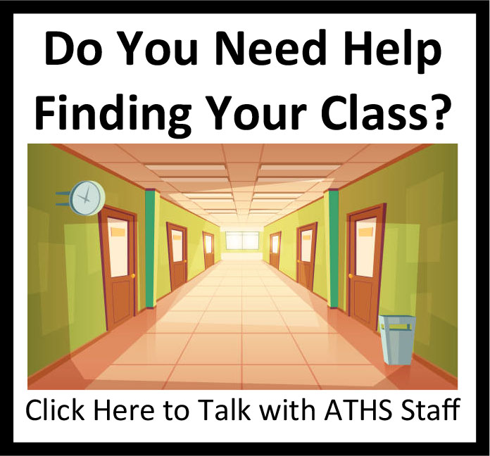 Need Help Finding Your Class? Click Here to Talk with ATHS Staff